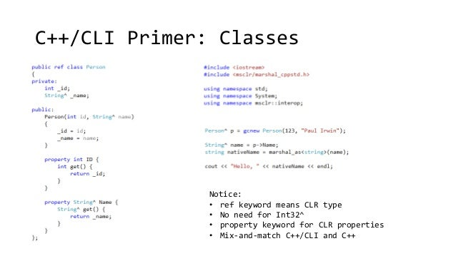 C++/CLI Primer: Classes  Notice:  • ref keyword means CLR type  • No need for Int32^  • property keyword for CLR propertie...