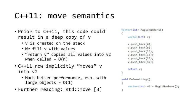 C++11: move semantics  • Prior to C++11, this code could  result in a deep copy of v  • v is created on the stack  • We fi...