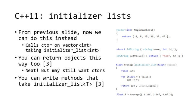 C++11: initializer lists  • From previous slide, now we  can do this instead  • Calls ctor on vector<int>  taking initiali...