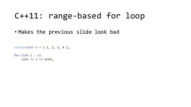 C++11: range-based for loop  • Makes the previous slide look bad