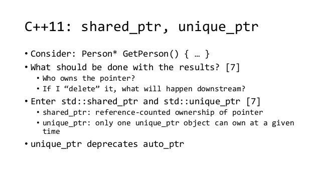 C++11: shared_ptr, unique_ptr  • Consider: Person* GetPerson() { … }  • What should be done with the results? [7]  • Who o...