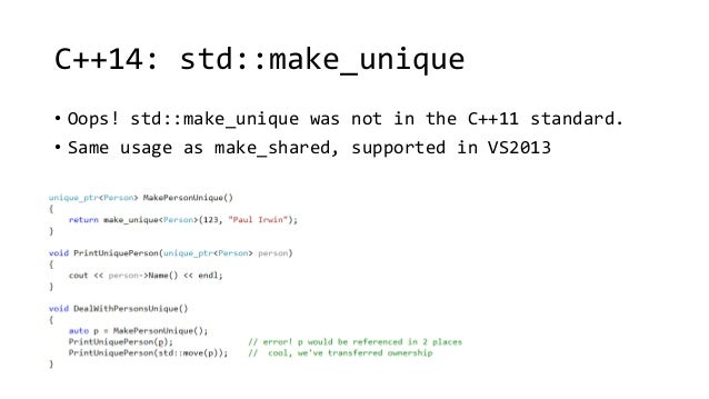 C++14: std::make_unique  • Oops! std::make_unique was not in the C++11 standard.  • Same usage as make_shared, supported i...