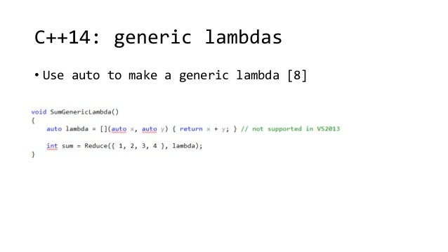 C++14: generic lambdas  • Use auto to make a generic lambda [8]