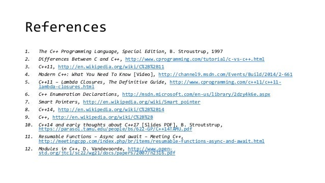 References  1. The C++ Programming Language, Special Edition, B. Stroustrup, 1997  2. Differences Between C and C++, http:...