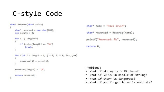 C-style Code  Problems:  • What if string is > 99 chars?  • What if 0 is in middle of string?  • What if char* is dangerou...