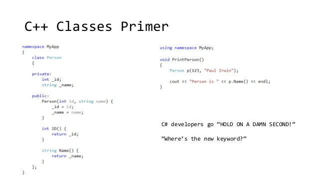 """C++ Classes Primer  C# developers go """"HOLD ON A DAMN SECOND!""""  """"Where's the new keyword?"""""""