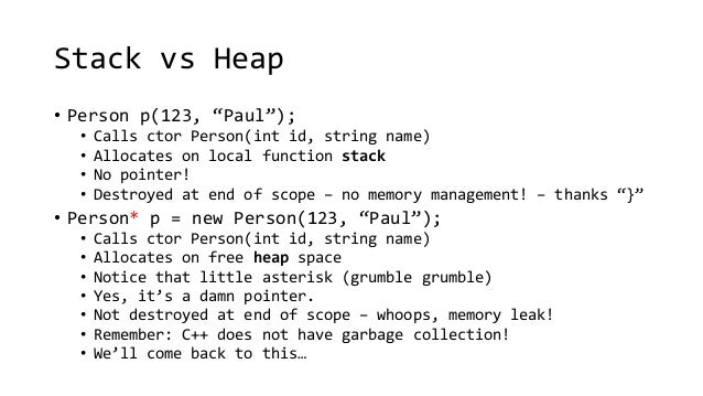 """Stack vs Heap  • Person p(123, """"Paul"""");  • Calls ctor Person(int id, string name)  • Allocates on local function stack  • ..."""