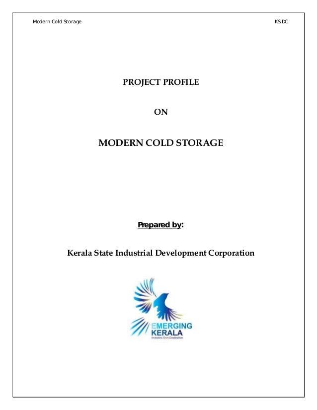 Modern Cold Storage KSIDC PROJECT PROFILE ON MODERN COLD STORAGE Prepared by: Kerala State Industrial Development Corporat...