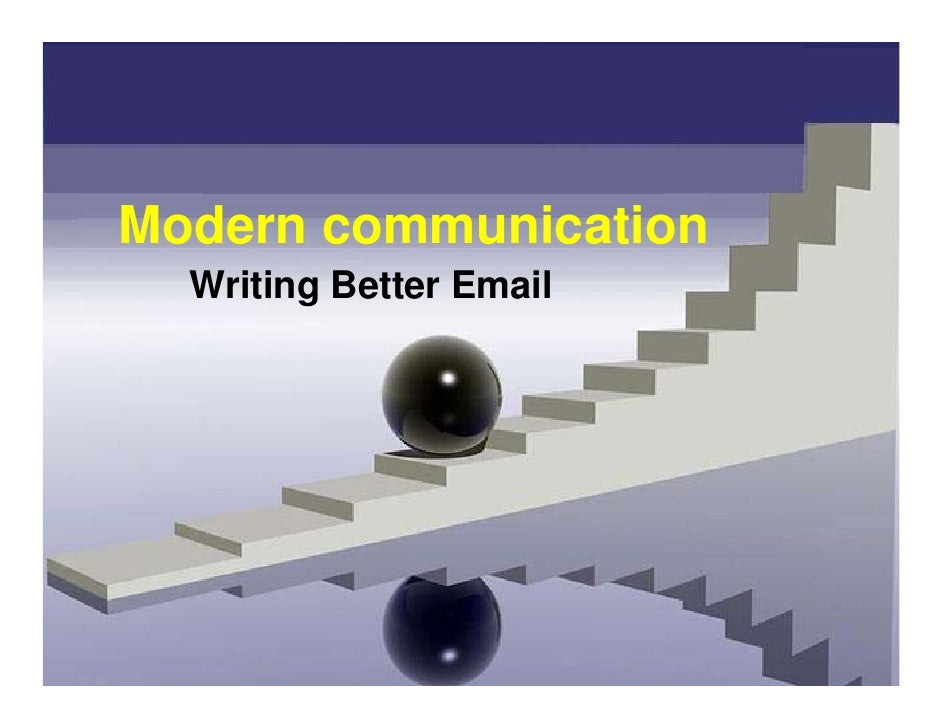 Modern communication   Writing Better Email