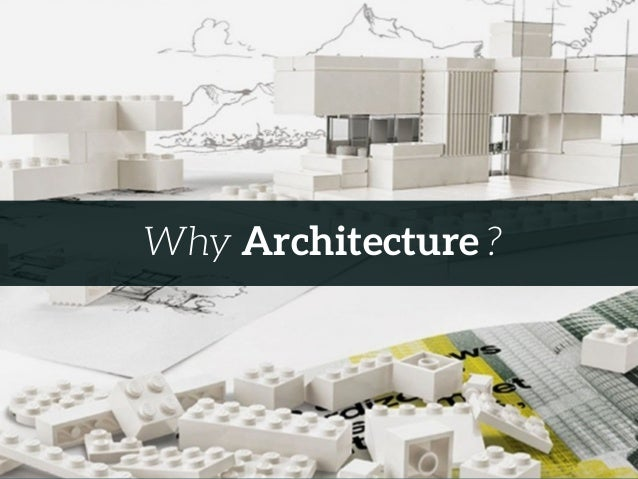 Why Architecture ?