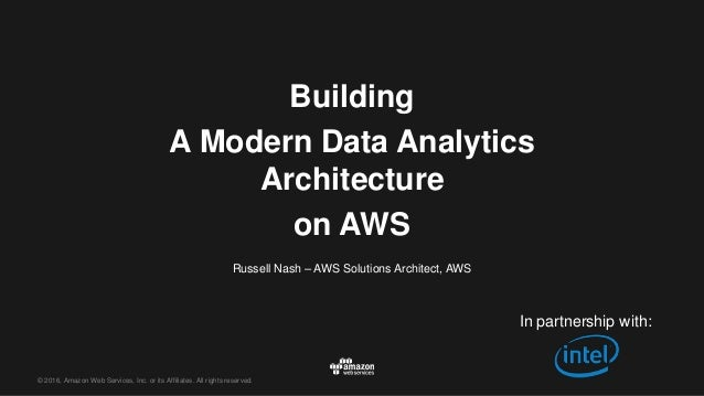 © 2016, Amazon Web Services, Inc. or its Affiliates. All rights reserved. Russell Nash – AWS Solutions Architect, AWS Buil...