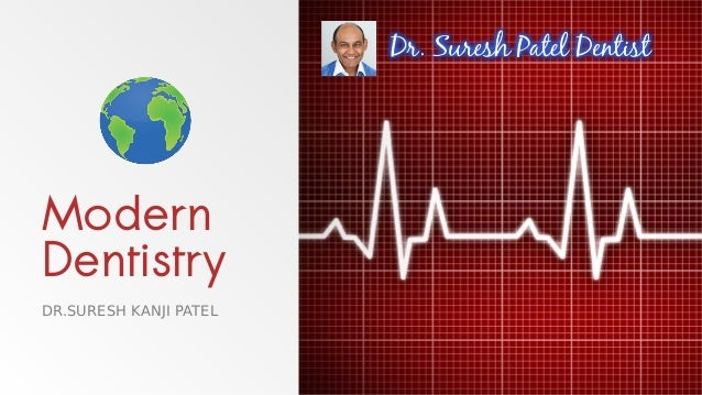 Modern Dentistry DR.SURESH KANJI PATEL