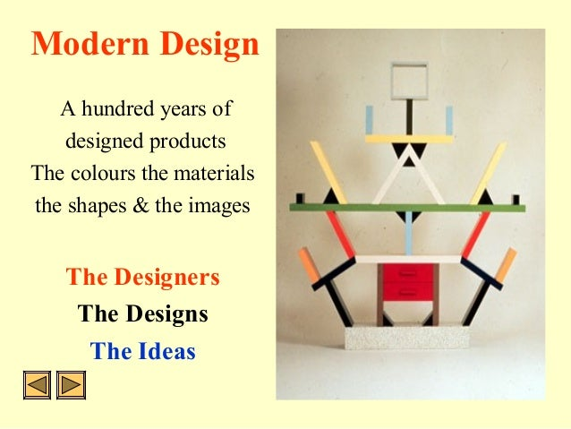 Modern Design A hundred years of designed products The colours the materials the shapes & the images The Designers The Des...