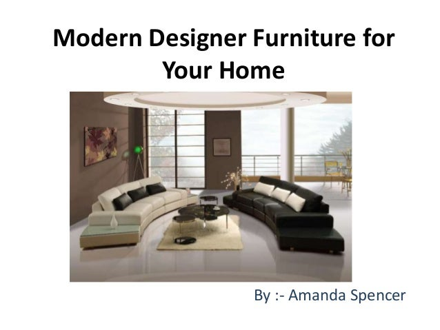 Charmant Modern Designer Furniture For Your Home By :  Amanda Spencer ...