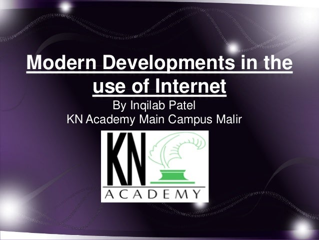 Modern Developments in the      use of Internet          By Inqilab Patel   KN Academy Main Campus Malir