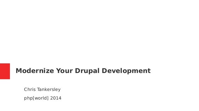 Modernize Your Drupal Development  Chris Tankersley  php[world] 2014