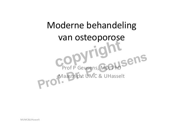 Moderne behandeling                        van osteoporose                         Prof P Geusens, MD, P...