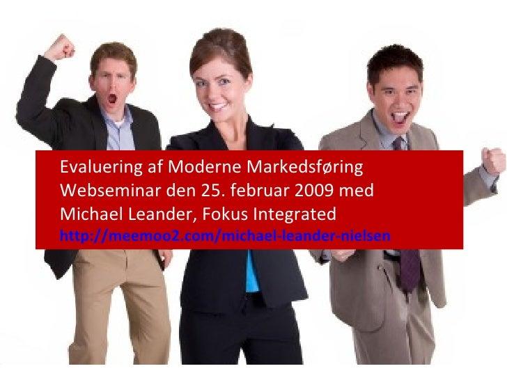 Evaluering af Moderne Markedsføring Webseminar den 25. februar 2009 med Michael Leander, Fokus Integrated http://meemoo2.c...