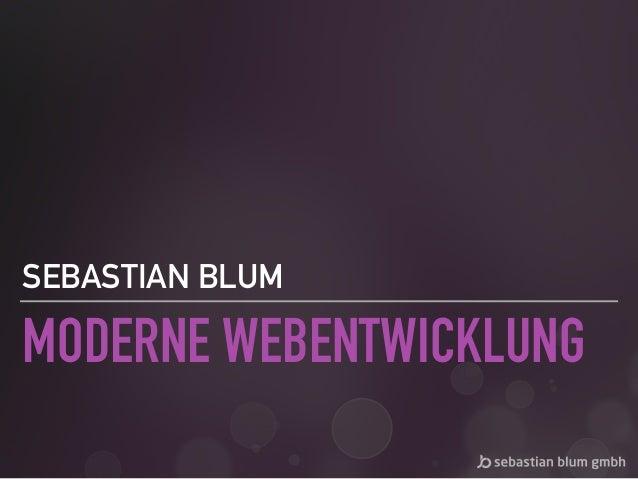 MODERNE WEBENTWICKLUNG SEBASTIAN BLUM