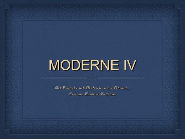 MODERNE IV Het Exotische het Abstracte en het Absurde,... Exotisme, Kubisme, Futirisme