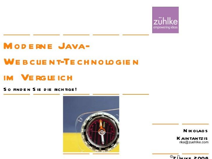 Moderne Java-Webclient-Technologien im Vergleich So finden Sie die richtige! 24. Januar 2008 Nikolaos Kaintantzis [email_a...