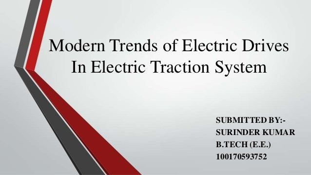 Modern Trends of Electric Drives  In Electric Traction System                      SUBMITTED BY:-                      SUR...
