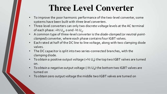 Three Level Converter• To improve the poor harmonic performance of the two-level converter, some  systems have been built ...