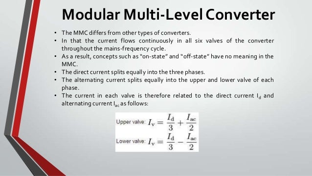 Modular Multi-Level Converter• The MMC differs from other types of converters.• In that the current flows continuously in ...