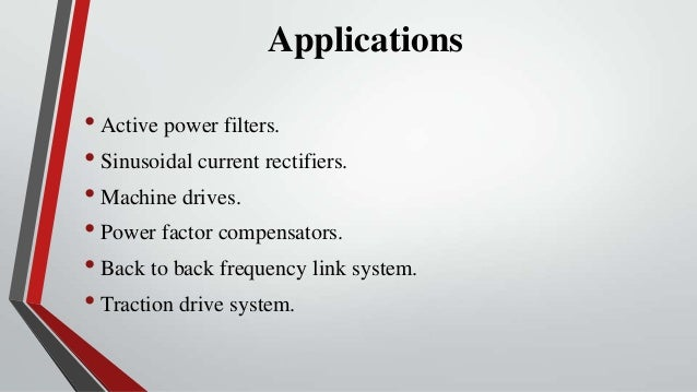 Applications• Active power filters.• Sinusoidal current rectifiers.• Machine drives.• Power factor compensators.• Back to ...