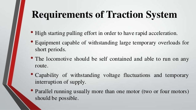 Requirements of Traction System• High starting pulling effort in order to have rapid acceleration.• Equipment capable of w...