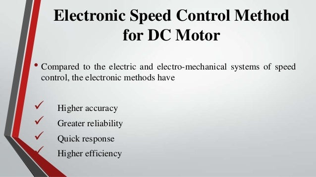 Electronic Speed Control Method              for DC Motor• Compared to the electric and electro-mechanical systems of spee...