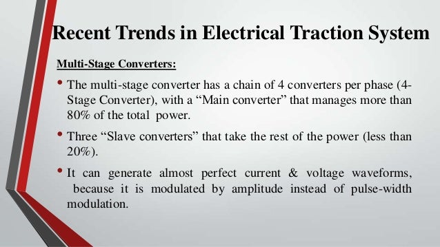 Recent Trends in Electrical Traction SystemMulti-Stage Converters:• The multi-stage converter has a chain of 4 converters ...