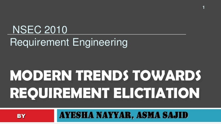 1<br />NSEC 2010Requirement Engineering<br />MODERN TRENDS TOWARDS REQUIREMENT ELICTIATION<br />AyeshaNayyar, AsmaSajid<br...
