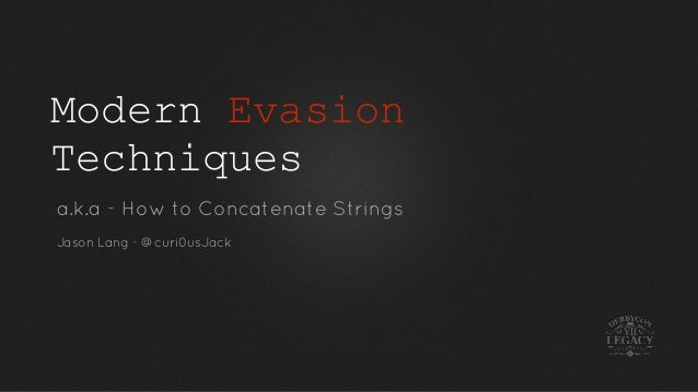 Modern Evasion Techniques a.k.a - How to Concatenate Strings Jason Lang - @curi0usJack