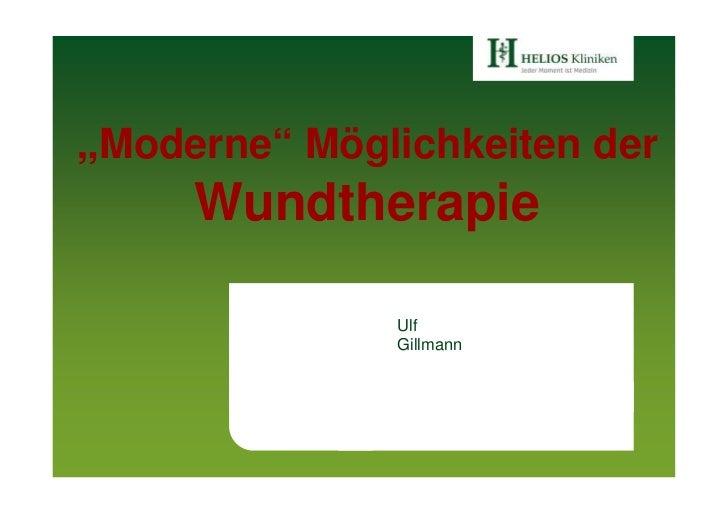 """""""Moderne"""" Möglichkeiten der      Wundtherapie                Ulf               Gillmann"""