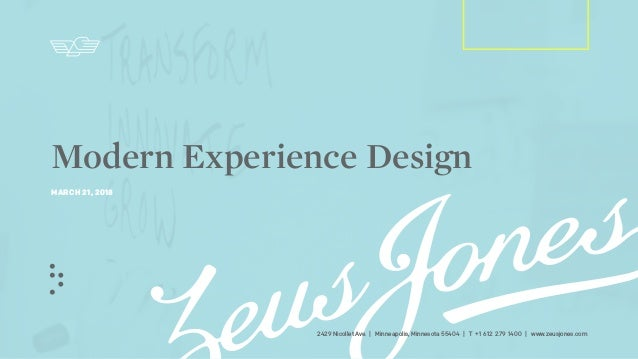 2429 Nicollet Ave. | Minneapolis, Minnesota 55404 | T +1 612 279 1400 | www.zeusjones.com Modern Experience Design MARCH 2...