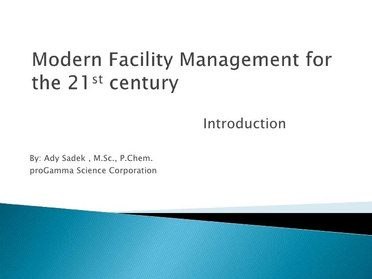 Modern Facility Management for the 21st century<br />Introduction<br />By: AdySadek , M.Sc., P.Chem.<br />proGamma Science...