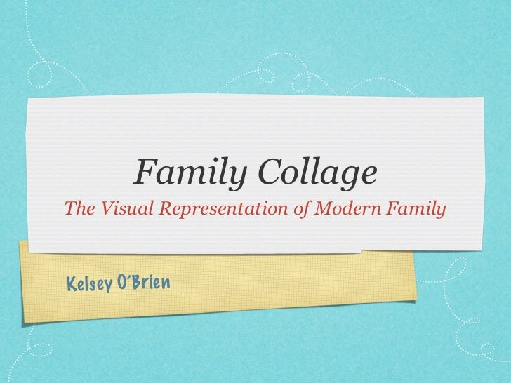 Family CollageThe Visual Representation of Modern FamilyK el se y O'Brien