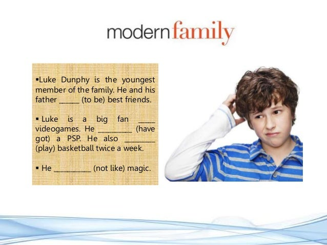 Luke Dunphy is the youngest member of the family. He and his father ______ (to be) best friends.  Luke is a big fan ____...