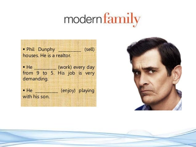  Phil Dunphy ___________ (sell) houses. He is a realtor.  He ___________ (work) every day from 9 to 5. His job is very d...