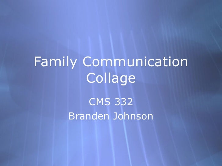 Family Communication Collage CMS 332 Branden Johnson