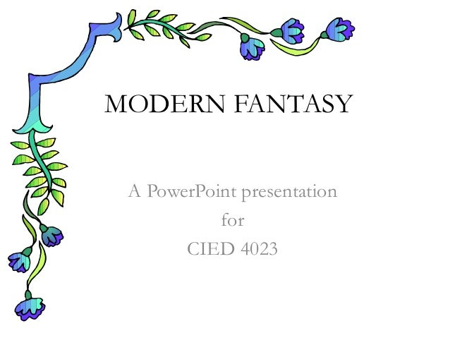 MODERN FANTASY A PowerPoint presentation for CIED 4023