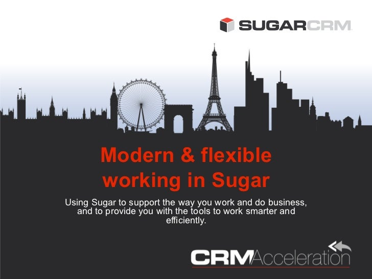 Modern & flexible        working in SugarUsing Sugar to support the way you work and do business,  and to provide you with...