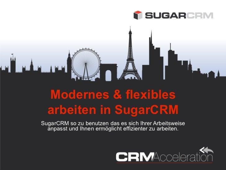 Modernes & flexibles  arbeiten in SugarCRMSugarCRM so zu benutzen das es sich Ihrer Arbeitsweise  anpasst und Ihnen ermögl...