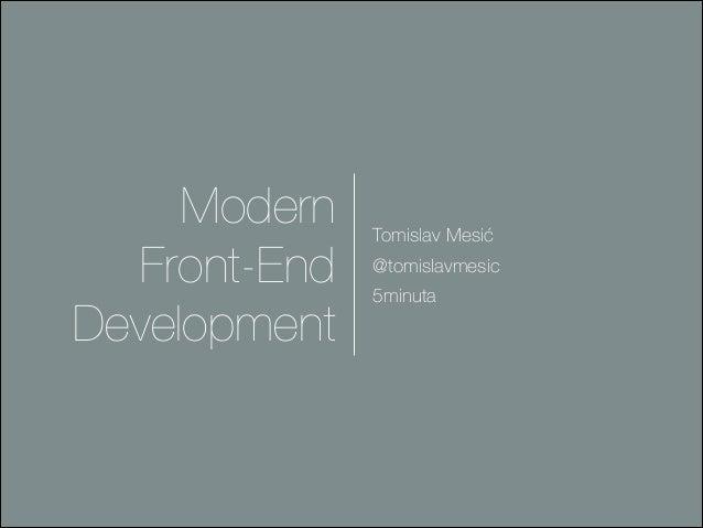 Modern Front-End Development  Tomislav Mesić @tomislavmesic 5minuta
