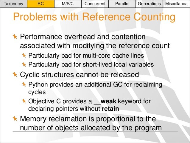 Taxonomy  RC  M/S/C  Concurrent  Parallel  Generations  Miscellanea  Problems with Reference Counting Performance overhead...