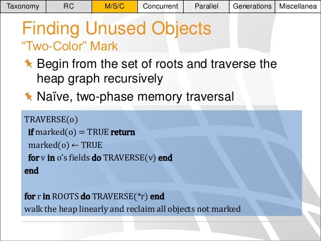 """Taxonomy  RC  M/S/C  Concurrent  Parallel  Generations  Finding Unused Objects """"Two-Color"""" Mark Begin from the set of root..."""