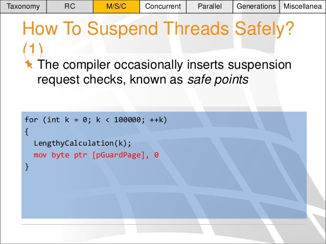Taxonomy  RC  M/S/C  Concurrent  Parallel  Generations  Miscellanea  How To Suspend Threads Safely? (1) The compiler occas...