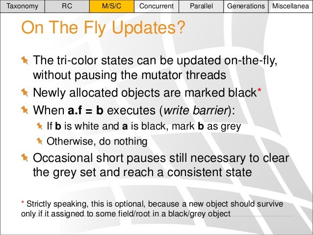 Taxonomy  RC  M/S/C  Concurrent  Parallel  Generations  Miscellanea  On The Fly Updates? The tri-color states can be updat...