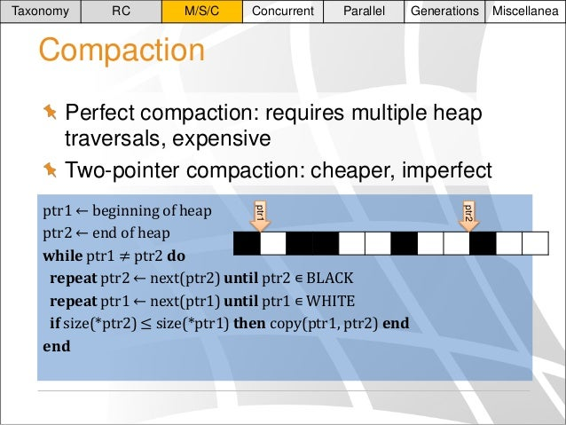 Taxonomy  RC  M/S/C  Concurrent  Parallel  Generations  Compaction Perfect compaction: requires multiple heap traversals, ...